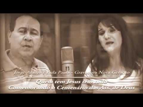 JORGE ARAUJO E EULA PAULA - QUEM TEM JESUS TEM TUDO