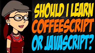 Should I Learn CoffeeScript Or JavaScript?