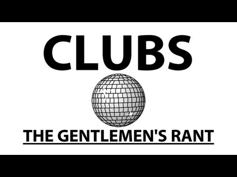 ooJLEoo - the gentlemen's take on clubs. subscribe: http://youtube.com/jle merchandise: http://thegentlemensrant.spreadshirt.com twitter: http://twitter.com/johneleric...