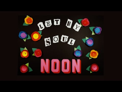 NOON - Let My Soul