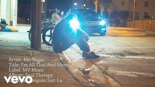 Music video by Mr. Vegas performing I'm All That And More (Official Video). http://vevo.ly/76M0vn