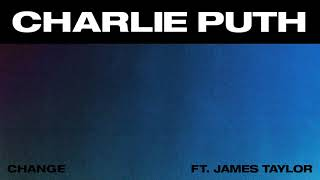 Video Charlie Puth - Change (feat. James Taylor) [Official Audio] MP3, 3GP, MP4, WEBM, AVI, FLV April 2018