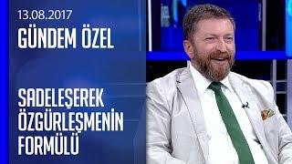 Video Sadeleşerek özgürleşmenin formülü - Gündem Özel 13.08.2017 Pazar MP3, 3GP, MP4, WEBM, AVI, FLV September 2018