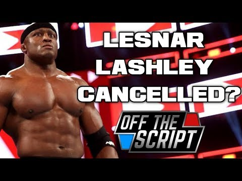 Plans For Brock Lesnar & Bobby Lashley CANCELLED For Summerslam? | Off The Script 218 Part 1