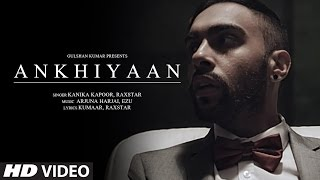 ANKHIYAAN Video Song | Raxstar & Kanika Kapoor  | Latest Song 2016 | T-Series