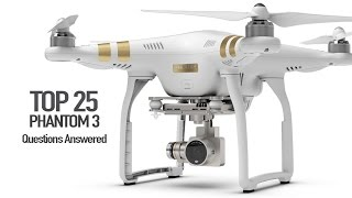 DJI Phantom 3 - Top 25 Questions, Answered!!!