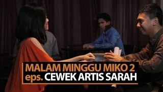 Video Malam Minggu Miko 2 - Cewek Artis Sarah MP3, 3GP, MP4, WEBM, AVI, FLV Mei 2019