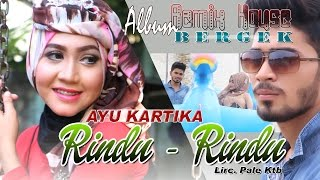 Video AYU KARTIKA  -  RINDU RINDU ( Album House Mix Bergek ) MP3, 3GP, MP4, WEBM, AVI, FLV Oktober 2018