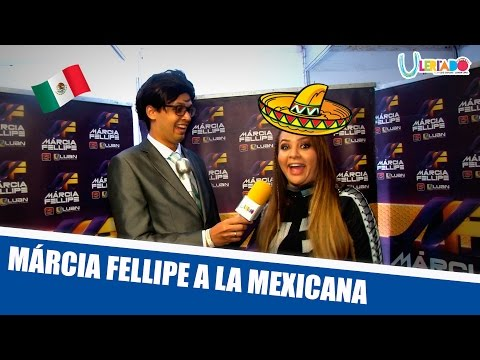 MÁRCIA FELLIPE A LA MEXICANA