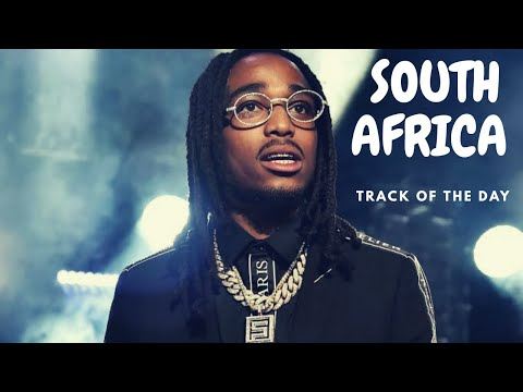Quavo - South Africa  Ft. Quality Control | TRACK OF THE DAY