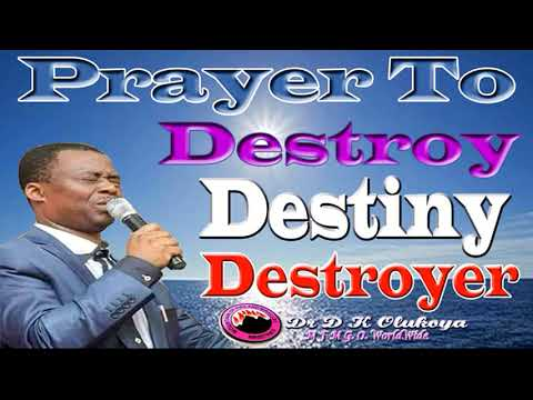 Prayers to Destroy Destiny Destroyers - Dr D K Olukoya