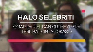 Omar Daniel dan Cut Meyriska Terlibat Cinta Lokasi? - Halo Selebriti