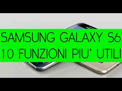 Samsung Galaxy S6, le 10 funzioni piu' utili