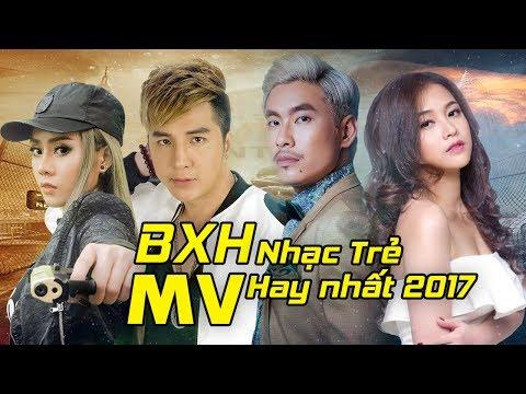 Bảng Xếp Hạng MV Nhạc Trẻ Hay Nhất 2017