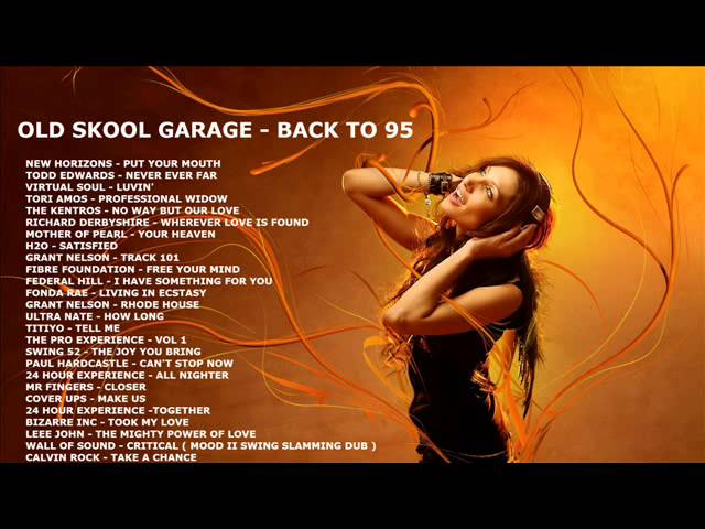 Old skool garage back to 95 in the mix for Classic house music list
