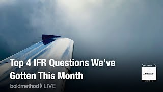 Top 4 IFR Questions We've Gotten This Month: Boldmethod Live