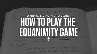 How to play the equanimity game