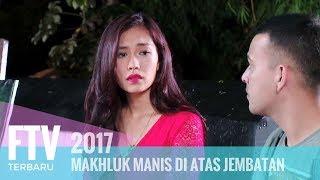Video FTV Luthya Sury & Riza Shahab -  Makhluk Manis Di Atas Jembatan MP3, 3GP, MP4, WEBM, AVI, FLV Februari 2019