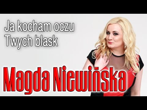 Magda Niewińska - Kocham twoich oczu blask