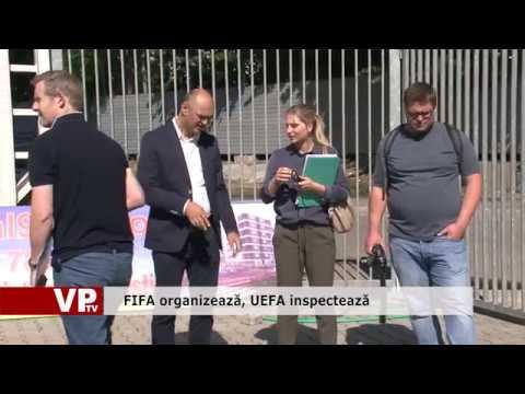 FIFA organizează, UEFA inspectează