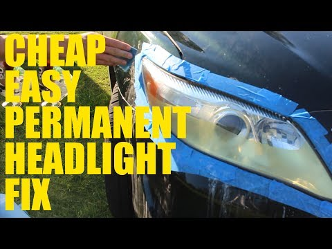 Cheap, Easy, & Permanent Headlight Restoration