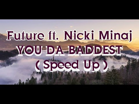 Future - You Da Baddest ft. Nicki Minaj ( Speed Up )
