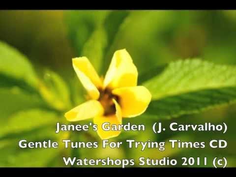 Joseph Carvalho III - Janee's Garden (J. Carvalho) Composed and performed by Joe Carvalho; acoustic and classical guitars Gentle Tunes for Trying Times CD 2008 Watershops Studio (...