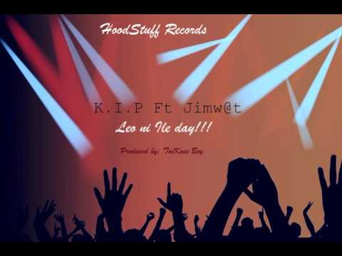 K .!. P Ft Jimwat   Leo ni Ile Day! Official Audio 2015