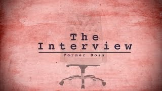 The Interview - Former Boss