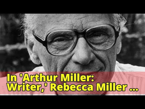 In 'Arthur Miller: Writer,' Rebecca Miller draws a tender portrait of her father - LA Times