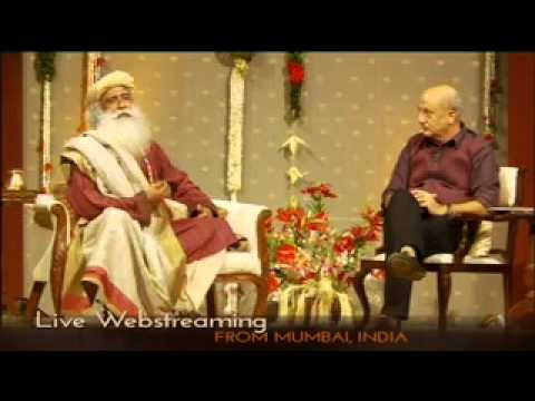 kher - http://inconversations.com In Conversation with the Mystic - Anupam Kher with Sadhguru [LIVE] Recorded live from Mumbai, India on 20th September, 2011 (there...
