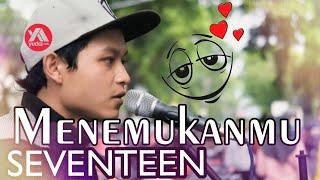 Video Menemukanmu Seventeen - Lagu Galau Romantis Cover Pengamen Malang Yang Bikin Baper MP3, 3GP, MP4, WEBM, AVI, FLV Maret 2018