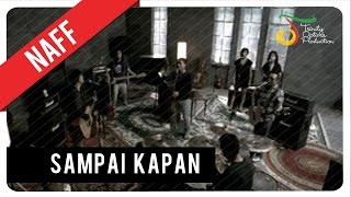 Video NaFF - Sampai Kapan | Official Video Clip MP3, 3GP, MP4, WEBM, AVI, FLV Desember 2018