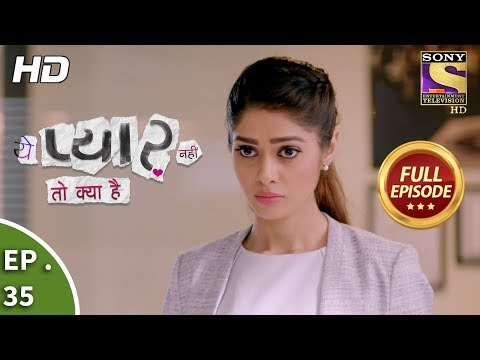Yeh Pyaar Nahi Toh Kya Hai - Ep 35 - Full Episode - 4th May, 2018