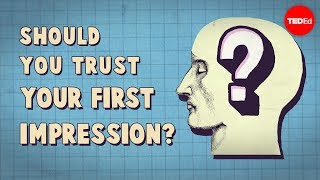 Should you trust your first impression? (TED-Ed)