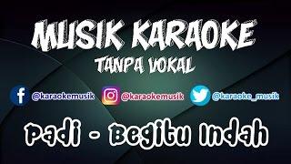 Video Padi - Begitu Indah | Karaoke Tanpa Vokal MP3, 3GP, MP4, WEBM, AVI, FLV Juli 2018