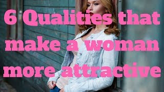 6 Qualities that make a woman more attractive