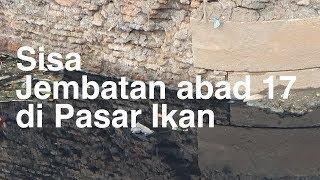 Download Video Sisa Jembatan Abad 17 di Pasar Ikan MP3 3GP MP4