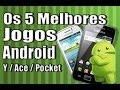 Os 5 Melhores Jogos Para Celulares Android Galaxy Y ace