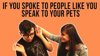 Video If You Spoke To People Like You Speak To Your Pets MP3, 3GP, MP4, WEBM, AVI, FLV Mei 2018