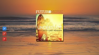 House Music - Understate - Let It Go Ft. Gaby Henshaw