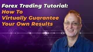 How To Virtually Guarantee Your Own Results In Forex Trading