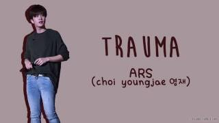 Download Lagu ARS (Choi Youngjae 영재) - TRAUMA [ENG/ROM/HAN] Mp3