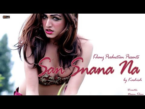 SAN SNANA NA - KASHISH HOT SONG 2017 - KHANZ PRODUCTION OFFICIAL VIDEO