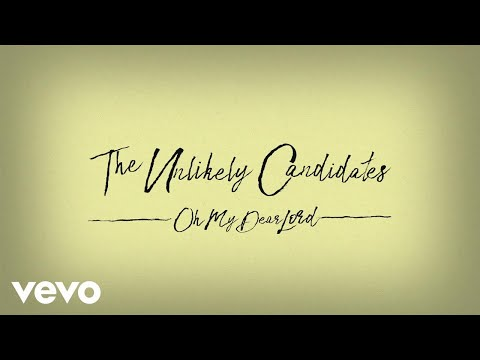 The Unlikely Candidates - Oh My Dear Lord (Lyric Video)