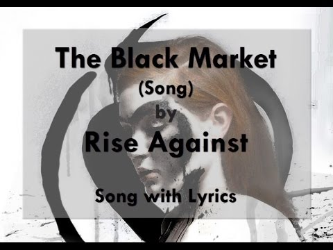 black market - Song: The Black Market Artist: Rise Against Album: The Black Market (2014) You can find all songs of this album here in one video: http://youtu.be/7IuWZDcXWz...