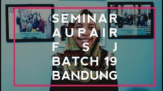 Informasi Seminar Aupair/FSJ Bandung Batch 19