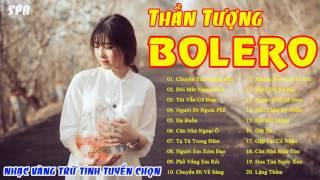Nhạc Bolero Chọn Lọc Thần Tượng Bolero 2017 || Tuyển Chọn Nhạc Vàng Trữ Tình Hay Nhất Part 1, Thần tượng Bolero, liveshow than tuong bolero