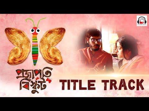 Projapoti Biskut Title Song | Lagnajita & Diptarko | Bengali Film 2017 | Projapoti Biskut | Windows