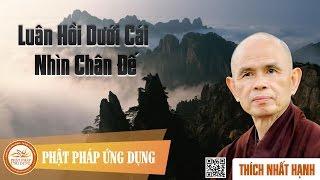 Luân Hồi Dưới Cái Nhìn Chân Đế - Thiền Sư Thích Nhất Hạnh